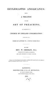 Ecclesiastes Anglicanus, a treatise on the art of preaching, in a series of letters