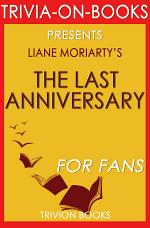 The Last Anniversary: A Novel By Liane Moriarty (Trivia-On-Books)