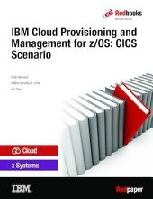 IBM Cloud Provisioning and Management for z/OS: CICS Scenario