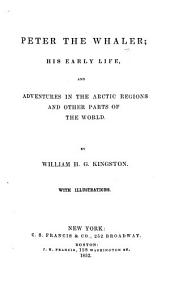 Peter the Whaler: His Early Life, and Adventures in the Arctic Regions and Other Parts of the World
