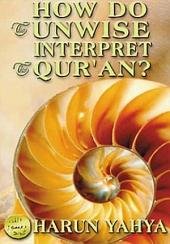 How Do The Unwise Interpret The Qur'an