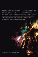 Christian Identity Characteristics in Paul   S Letter to the Members of the Jesus Movement in Galatians PDF