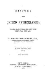 History of the United Netherlands: From the Death of William the Silent to the Twelve Years' Truce - 1609, Volume 4