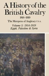A History of the British Cavalry: Volume 5: 1914-1919 Egypt, Palestine and Syria, Volume 5