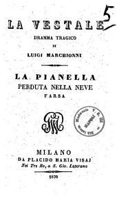La vestale, dramma tragico di Luigi Marchionni. La pianella perduta nella neve, farsa