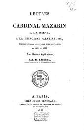 Lettres du Cardinal Mazarin à la reine: à la Princesse Palatine, etc. ...