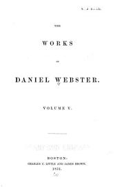 The Works of Daniel Webster ...: Speeches in Congress, and legal arguments and speeches to the jury