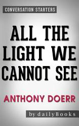 All the Light We Cannot See: A Novel by Anthony Doerr   Conversation Starters