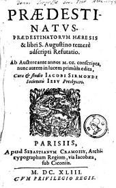 Praedestinatus: praedestinatorum haeresis & libri S. Augustino temerè adscripti refutatio
