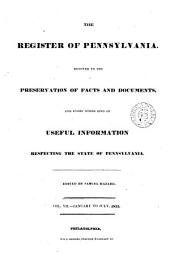 The Register of Pennsylvania: devoted to the preservation of facts and documents and every other kind of useful information respecting the state of Pennsylvania