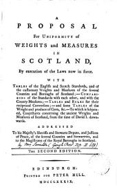 A Proposal for Uniformity of Weights and Measures in Scotland, by Execution of the Laws Now in Force: With Tables of the English and Scotch Standards, ...