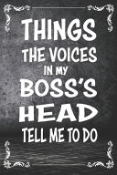 Things the Voices in My Boss s Head Tell Me to Do