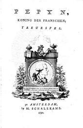 Pepyn: koning der Franschen. Treurspel, Volume 1