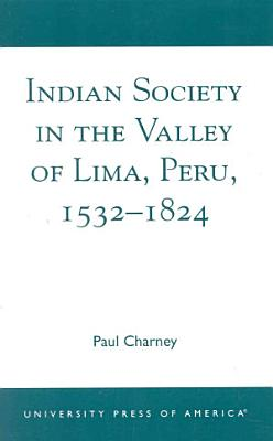 Indian Society in the Valley of Lima  Peru  1532 1824