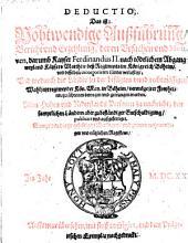 Deductio, Das ist: Nothwendige Außführung ... deren Ursachen ... , darumb Kayser Ferdinandus II ... deß Regiments im Königreich Böheim ... verlustigt; und wodurch die Länder zu der ... Wahl jetzt regierender Kön. May. in Böheim ... getrungen worden ... Auffs neue übersehen, mit fleiß corrigirt, und dem Prägerischen Exemplar nachgedruckt