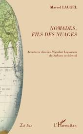 Nomades, fils des nuages: Aventures chez les Réguibat Leguacem du Sahara occidental