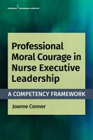 Professional Moral Courage in Nurse Executive Leadership PDF