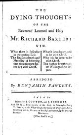 The Dying Thoughts: Of the Reverend Learned and Holy Mr. Richard Baxter; ... Abridged by Benjamin Fawcett