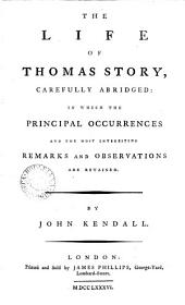 The Life of Thomas Story, Carefully Abridged: in which the Principal Occurrences and the Most Interesting Remarks and Observations are Retained. By John Kendall
