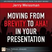 Moving from Brevity to Aha! in Your Presentation