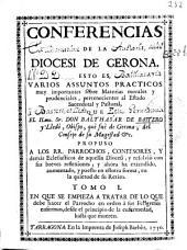 Conferencias de la Diocesi [sic] de Gerona, esto es Varios assuntos practicos muy importantes sobre materias morales y prudenciales pertenecientes al estado sacerdotal y pastoral