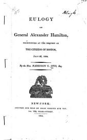 Eulogy on General Alexander Hamilton, pronounced at the request of the citizens of Boston, July 26, 1804