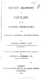 Select Orations of Cicero: with an English commentary ... By Charles Anthon ... Thoroughly revised, corrected and improved by George B. Wheeler