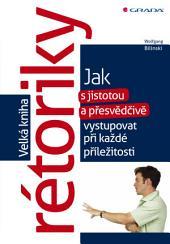 Velká kniha rétoriky: Jak s jistotou a přesvědčivě vystupovat při každé příležitosti