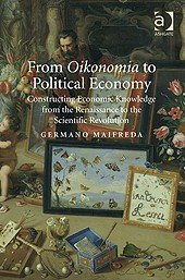 From Oikonomia to Political Economy: Constructing Economic Knowledge from the Renaissance to the Scientific Revolution