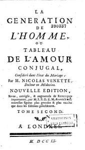 La Generation de l'homme, ou Tableau de l'amour conjugal considéré dans l'état du mariage par M. Nicolas Venette... Nouvelle édition revue... par M. F. P. D. E. M. (François Planque)...