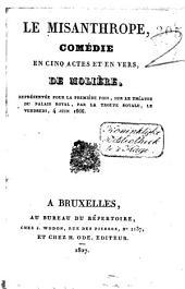 Le misanthrope, comédie en cinq actes et en vers: représentée pour la première fois, sur le Théatre du Palais Royal, par la Troupe Royale, le vendredi 4 juin 1666