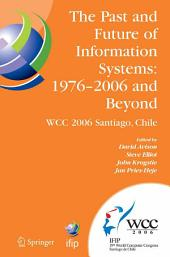 The Past and Future of Information Systems: 1976 -2006 and Beyond: IFIP 19th World Computer Congress, TC-8, Information System Stream, August 21-23, 2006, Santiago, Chile