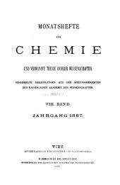 Monatshefte für Chemie und verwandte Teile anderer Wissenschaften: gesammelte Abhandlungen aus den Sitzungsberichten der Kaiserlichen Akademie der Wissenschaften, Band 8