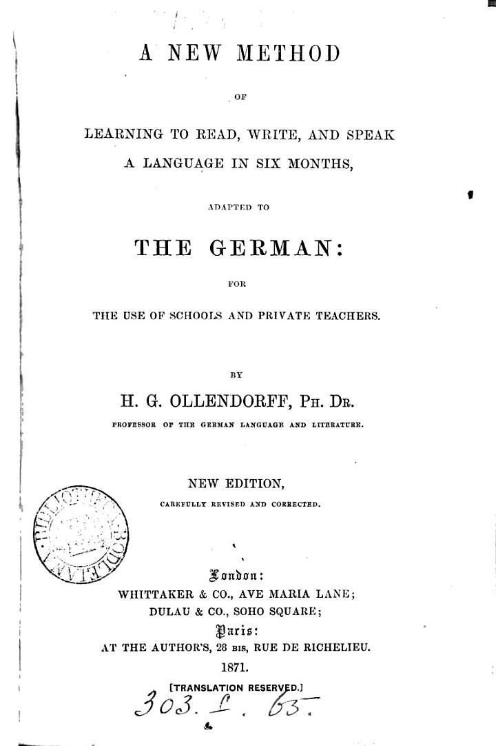 A new method of learning to read, write, and speak a language in six months, adapted to the German