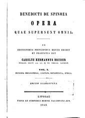 Opera quae supersunt omnia: Principia philosophiae. Cogitata metaphysica. Ethica