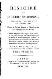Histoire de la Guerre d'Allemagne, pendant les années 1756 et suivantes, entre le Roi de Prusse et l'Impératrice d'Allemagne et ses Alliés: traduite en partie de l'Anglais de Lloyd, et en partie rédigée sur la correspondance originale de plusieurs officiers français, et principalement sur celle de M. de Montazet, lieutenant général, envoyé par la Cour de France dans les armées de l'Impératrice, Volume1