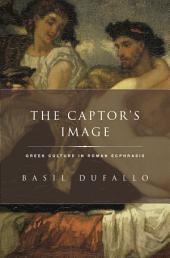 The Captor's Image: Greek Culture in Roman Ecphrasis