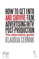 How to Get Into and Survive Film  Advertising and TV Post production   The Alternative Guide PDF
