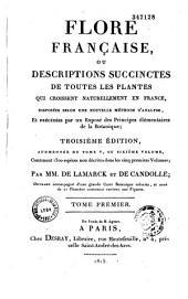 Flore française ou descriptions succinctes de toutes les plantes qui croissent naturellement en France disposées selon une nouvelle méthode d'analyse ; et précédées par un exposé des principes élémentaires de la botanique
