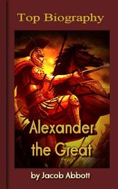 Alexander the Great: Top Biography
