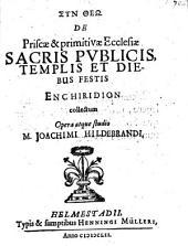 De priscæ & primitivæ ecclesiæ sacris publicis, templis, et diebus festis euchiridion: Volume 7