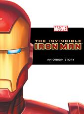 The Invincible Iron Man: An Origin Story: An Origin Story