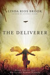 The Deliverer: Book Two of the Reluctant Demon Diaries