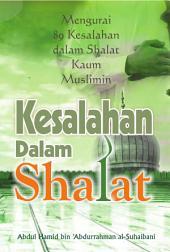 Kesalahan-Kesalahan Dalam Shalat: Mengurai 89 Kesalahan Dalam Shalat Kaum Muslimin