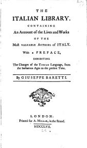 The Italian Library. Containing an Account of the Lives and Works of the Most Valuable Authors of Italy: With a Preface, Exhibiting the Changes of the Tuscan Language, from the Barbarous Ages to the Present Time