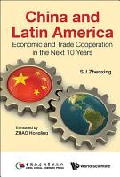 China And Latin America  Economic And Trade Cooperation In The Next Ten Years PDF