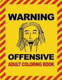 Warning Offensive Adult Coloring Book