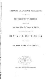 Proceedings of Meeting Held in the Senate Chamber, Madison, Wis., Wednesday, July 16th, 1884: To Consider the Subject of Deaf-mute Instruction in Relation to the Work of the Public Schools