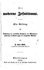 Der moderne Jesuitismus: ein Beitrag zur Aufdeckung des unredlichen Verfahrens der Menschenvergötterung im Kampfe gegen die evangelische Wahrheit