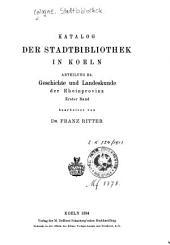 Katalog der Stadtbibliothek in Koeln: Abteilung Rh. Geschichte und Landeskunde der Rheinprovinz, Band 1
